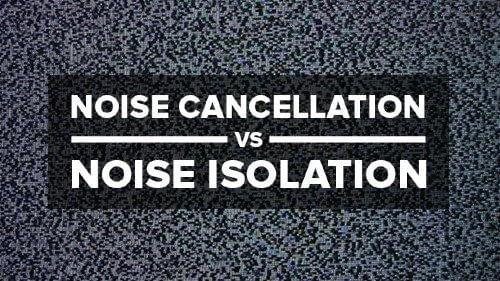 Noise Isolation vs. Active Noise Cancellation